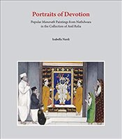 Portraits of Devotion : Popular Manorath Paintings from Nathdwara in the Collection of Anil Relia - Nardi, Isabella