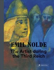Emil Nolde : The Artist During the Third Reich - Fulda, Bernhard