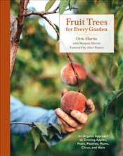 Fruit Trees for Every Garden: An Organic Approach to Growing Apples, Pears, Peaches, Plums, Citrus a - Martin, Manjula
