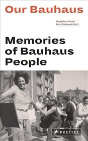 Our Bauhaus : Memories of Bauhaus People - Droste, Magdalena