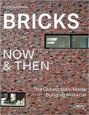 Bricks Now and Then : The Oldest Man-Made Building Material - Van Uffelen, Chris