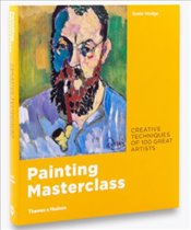 Painting Masterclass : Creative Techniques of 100 Great Artists - Hodge, Susie