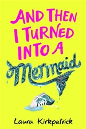 And Then I Turned Into a Mermaid - Kirkpatrick, Laura