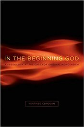 In the Beginning God : A Fresh Look at the Case for Original Monotheism -