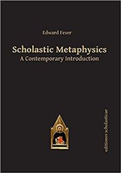Scholastic Metaphysics : A Contemporary Introduction  - Feser, Edward