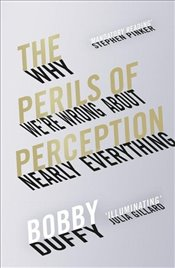 Perils of Perception : Why We're Wrong About Nearly Everything - Duffy, Bobby