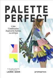 Palette Perfect : Color Combinations Inspired by Fashion, Art and Style - Wager, Lauren
