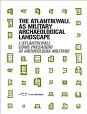 Atlantikwall as Military Archaeological Landscape - Bassanelli, Michela