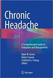 Chronic Headache : A Comprehensive Guide to Evaluation and Management - Green, Mark W.