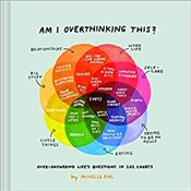 Am I Overthinking This? : Over-Answering Lifes Questions In 101 Charts   -