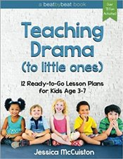 Teaching Drama To Little Ones : 12 Ready-To-Go Lesson Plans For Kids Age 3-7 - McCuiston, Jessica