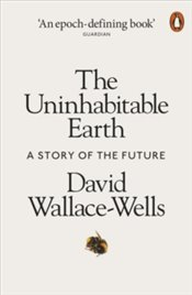 Uninhabitable Earth : A Story of The Future - Wallace-Wells, David