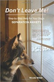 Dont Leave Me! Step-By-Step Help For Your Dogs Separation Anxiety - Wilde, Nicole
