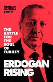 Erdogan Rising : The Battle For The Soul of Turkey  - Smith, Hannah Lucinda