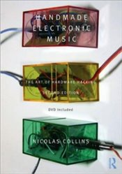 Handmade Electronic Music : The Art of Hardware Hacking - Collins, Nicolas