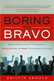 Boring To Bravo: Proven Presentation Techniques To Engage, Involve, And Inspire Your Audience To Act - Arnold, Kristin