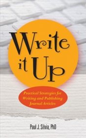 Write It Up : Practical Strategies For Writing And Publishing Journal Articles  - Silvia, Paul J.