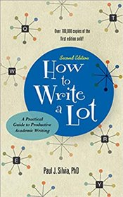 How To Write A Lot : A Practical Guide To Productive Academic Writing  - Silvia, Paul J.