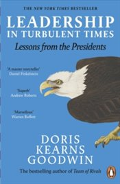 Leadership In Turbulent Times : Lessons From The Presidents - Goodwin, Doris Kearns