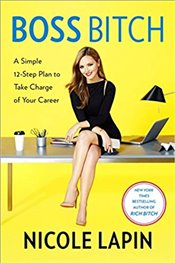 Boss Bitch : A Simple 12-Step Plan To Take Charge Of Your Career - Lapin, Nicole