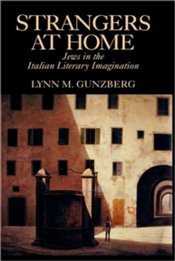 Strangers At Home : Jews In The Italian Literary Imagination - Gunzberg, Lynn M.