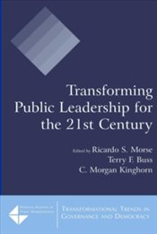 Transforming Public Leadership For The 21St Century - Morse, Ricardo S.