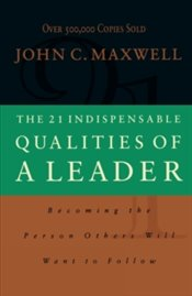 21 Indispensable Qualities Of A Leader - Maxwell, John