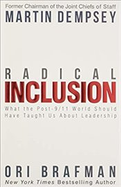 Radical Inclusion : What The Post-9/11 World Should Have Taught Us About Leadership - Brafman, Ori