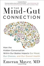 Mind-Gut Connection: How The Hidden Conversation Within Our Bodies Impacts Our Mood, Our Choices, An - Mayer, Emeran