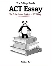College Pandas ACT Essay : The Battle-Tested Guide For ACT Writing - Phu, Nielson