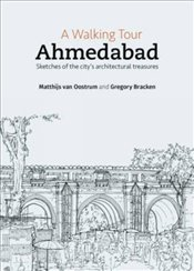 Walking Tour : Ahmedabad : Sketches of the Citys Architectural Treasures - Bracken, Gregory