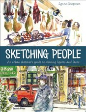 Sketching People : An Urban Sketchers Manual To Drawing Figures And Faces - Chapman, Lynne