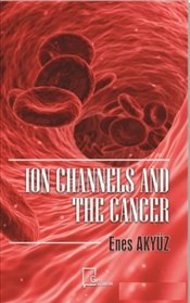 Ion Channels And The Cancer - Akyüz, Enes