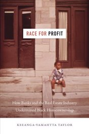 Race For Profit : How Banks And The Real Estate Industry Undermined Black Homeownership  - Taylor, Keeanga Yamahtta