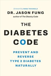 Diabetes Code : Prevent and Reverse Type 2 Diabetes Naturally - Fung, Jason