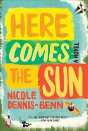 Here Comes the Sun : A Novel - Dennis Benn, Nicole