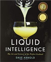 Liquid Intelligence : The Art and Science of the Perfect Cocktail - Arnold, Dave
