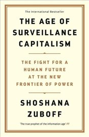 Age of Surveillance Capitalism : The Fight For A Human Future At The New Frontier of Power - Zuboff, Shoshana