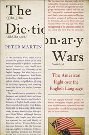 Dictionary Wars : The American Fight Over The English Language - Martin, Peter