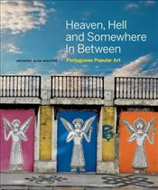 Heaven, Hell and Somewhere in Between : Portuguese Popular Art - Shelton, Anthony Alan