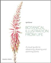 Botanical Illustration From Life : A Visual Guide To Observing, Drawing And Painting Plants - Güner, Işık