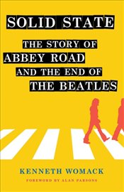 "Solid State : The Story Of ""Abbey Road"" And The End Of The Beatles - Womack, Kenneth"