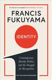 Identity : Contemporary Identity Politics And The Struggle For Recognition - Fukuyama, Francis
