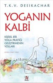 Yoganın Kalbi : Kişisel Bir Yoga Pratiği Geliştirmenin Yolları - Desikachar, T. K. V.