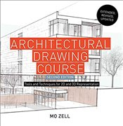 Architectural Drawing Course : Tools And Techniques For 2-D And 3-D Representation - Zell, Mo