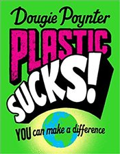 Plastic Sucks! : You Can Make a Difference - Poynter, Dougie