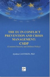 EU in Conflict Prevention and Crisis Management : CSDP : Common Security and Defence Policy - Cantekin, Aytekin