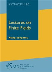Lectures on Finite Fields  - Hou, Xiang-dong