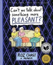 Cant We Talk About Something More Pleasant? : A Memoir - Chast, Roz