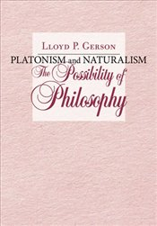 Platonism And Naturalism : The Possibility Of Philosophy - Gerson, Lloyd P.